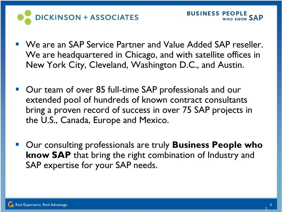 Our team of over 85 full-time SAP professionals and our extended pool of hundreds of known contract consultants bring a proven record