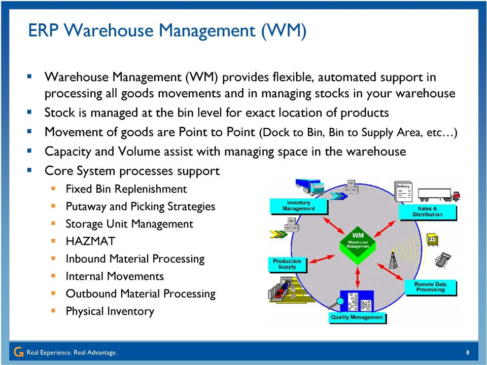 to Supply Area, etc ) Capacity and Volume assist with managing space in the warehouse Core System processes support Fixed Bin Replenishment