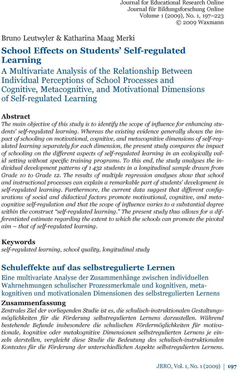 Processes and Cognitive, Metacognitive, and Motivational Dimensions of Self-regulated Learning Abstract The main objective of this study is to identify the scope of influence for enhancing students
