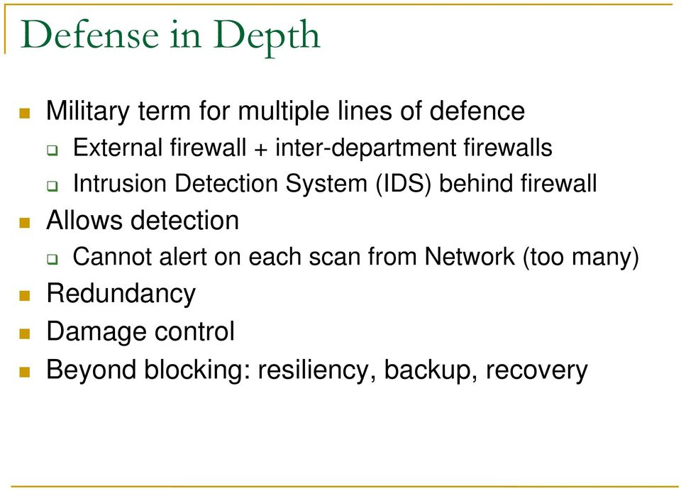 behind firewall Allows detection Cannot alert on each scan from Network