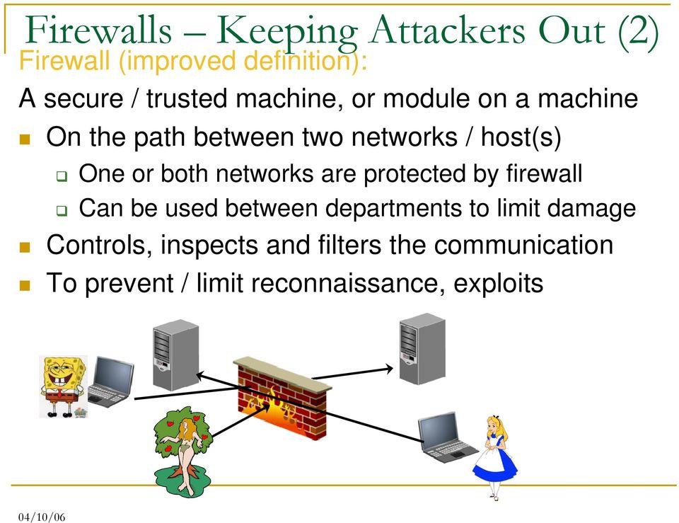 networks are protected by firewall Can be used between departments to limit damage