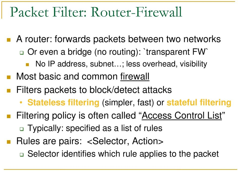 block/detect attacks Stateless filtering (simpler, fast) or stateful filtering Filtering policy is often called Access