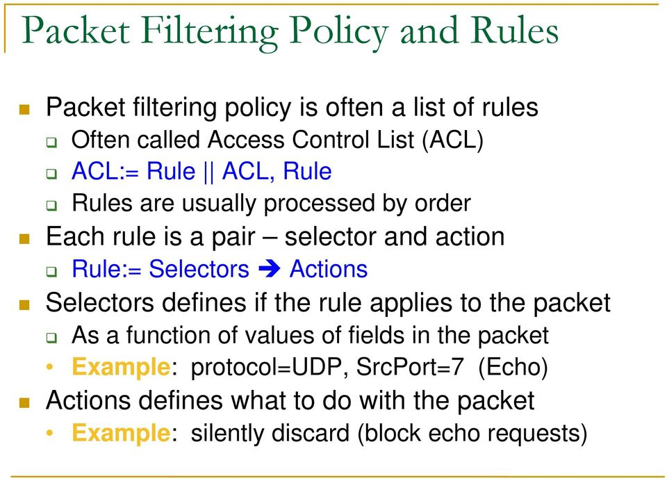 Selectors Actions Selectors defines if the rule applies to the packet As a function of values of fields in the packet