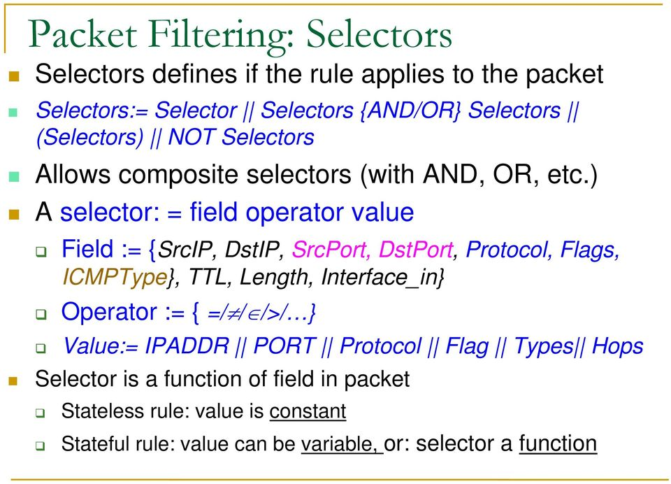 ) A selector: = field operator value Field := {SrcIP, DstIP, SrcPort, DstPort, Protocol, Flags, ICMPType}, TTL, Length, Interface_in}
