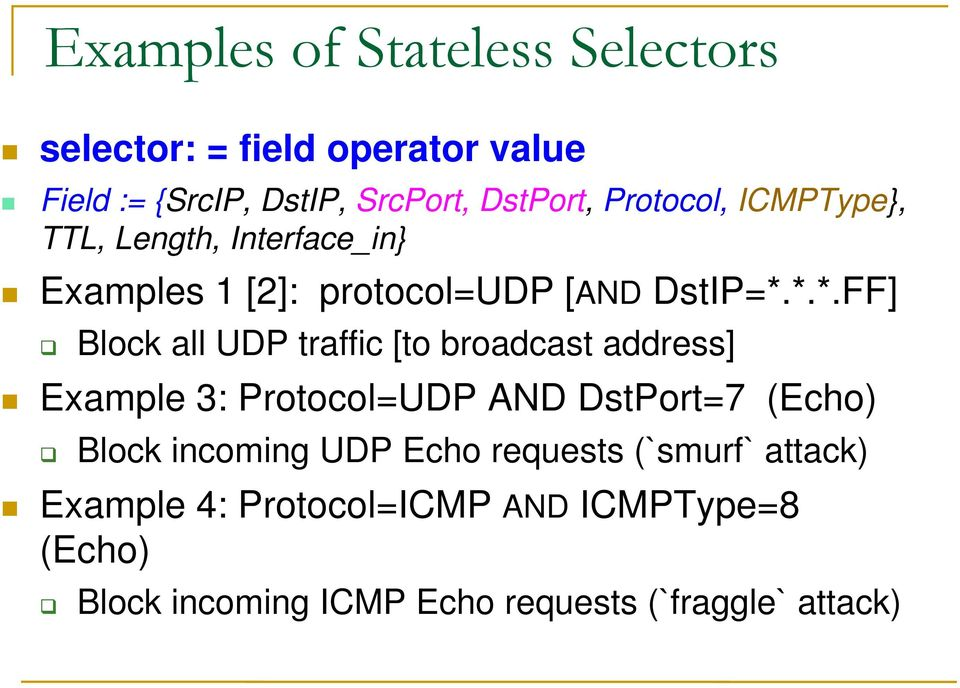 *.*.FF] Block all UDP traffic [to broadcast address] Example 3: Protocol=UDP AND DstPort=7 (Echo) Block