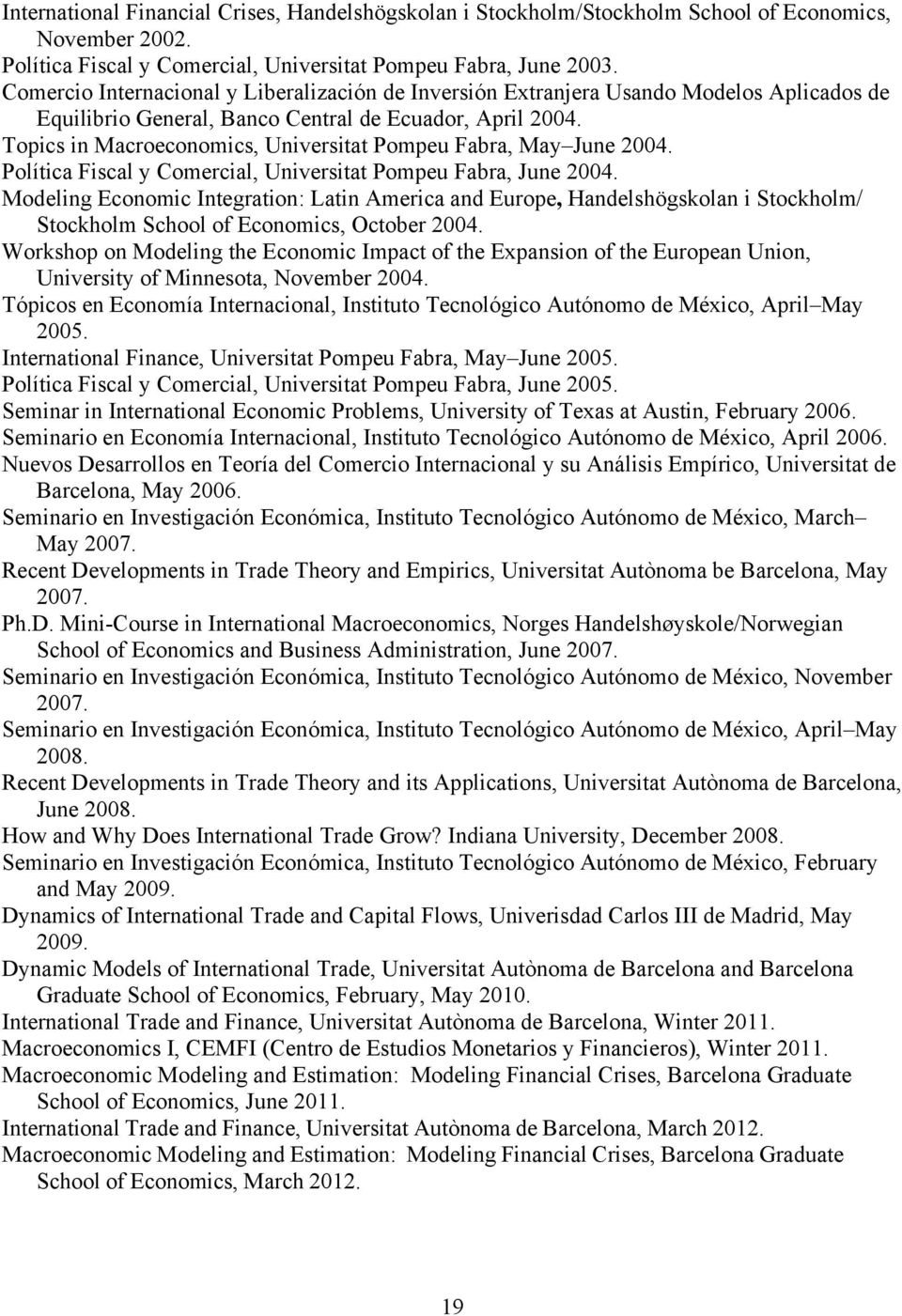 Topics in Macroeconomics, Universitat Pompeu Fabra, May June 2004. Política Fiscal y Comercial, Universitat Pompeu Fabra, June 2004.