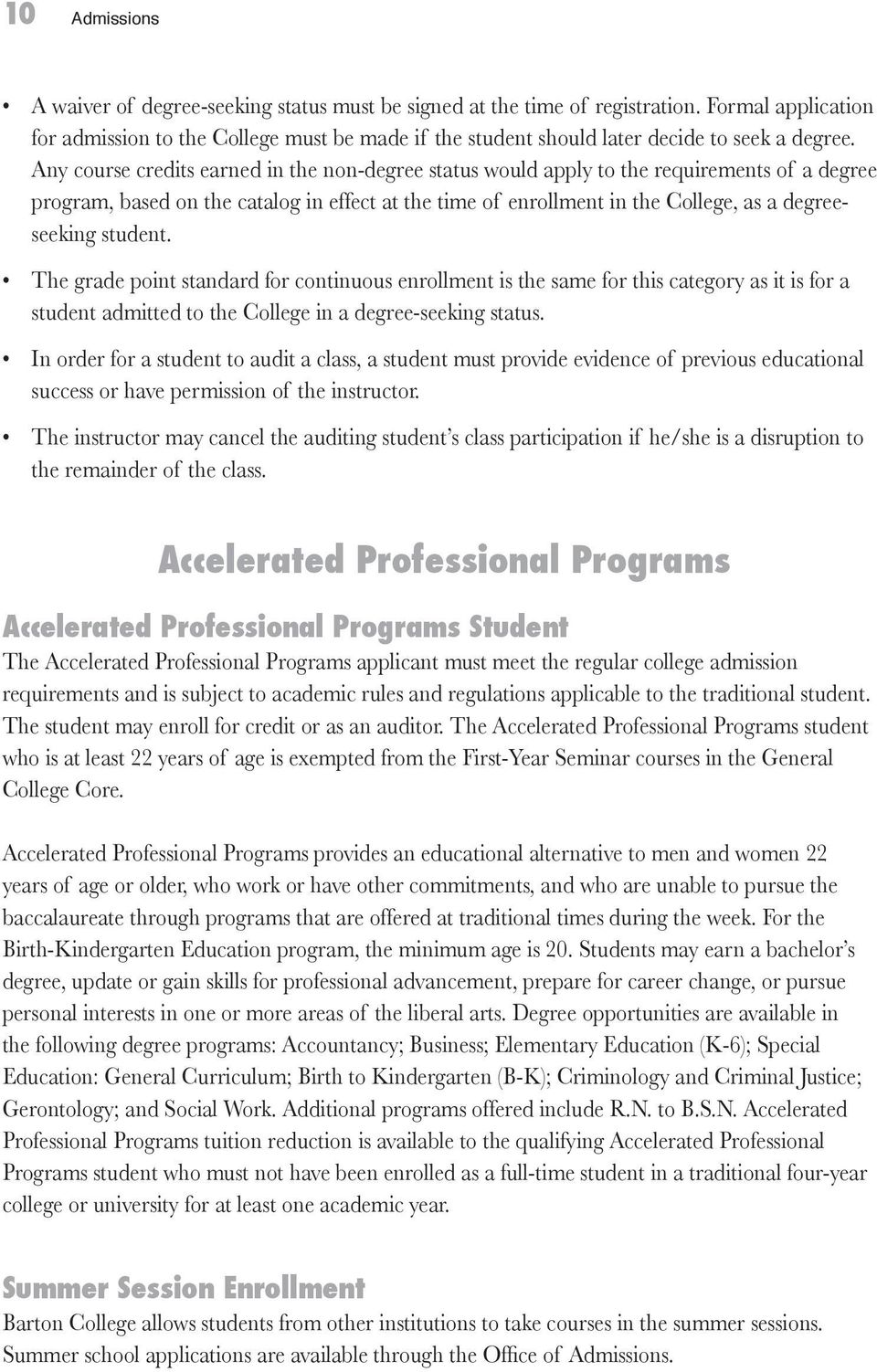 Any course credits earned in the non-degree status would apply to the requirements of a degree program, based on the catalog in effect at the time of enrollment in the College, as a degreeseeking