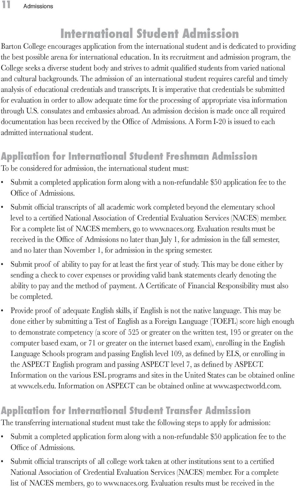 The admission of an international student requires careful and timely analysis of educational credentials and transcripts.