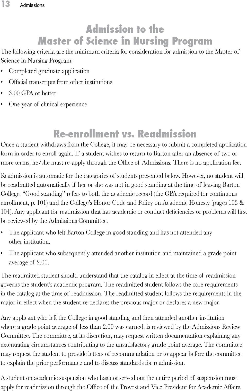 Readmission Once a student withdraws from the College, it may be necessary to submit a completed application form in order to enroll again.
