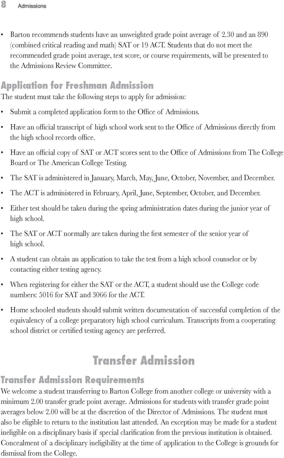 Application for Freshman Admission The student must take the following steps to apply for admission: Submit a completed application form to the Office of Admissions.