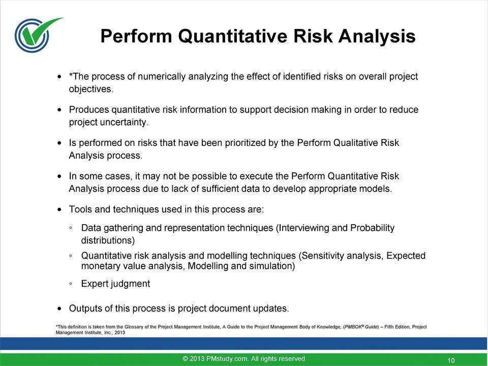 Is performed on risks that have been prioritized by the Perform Qualitative Risk Analysis process.