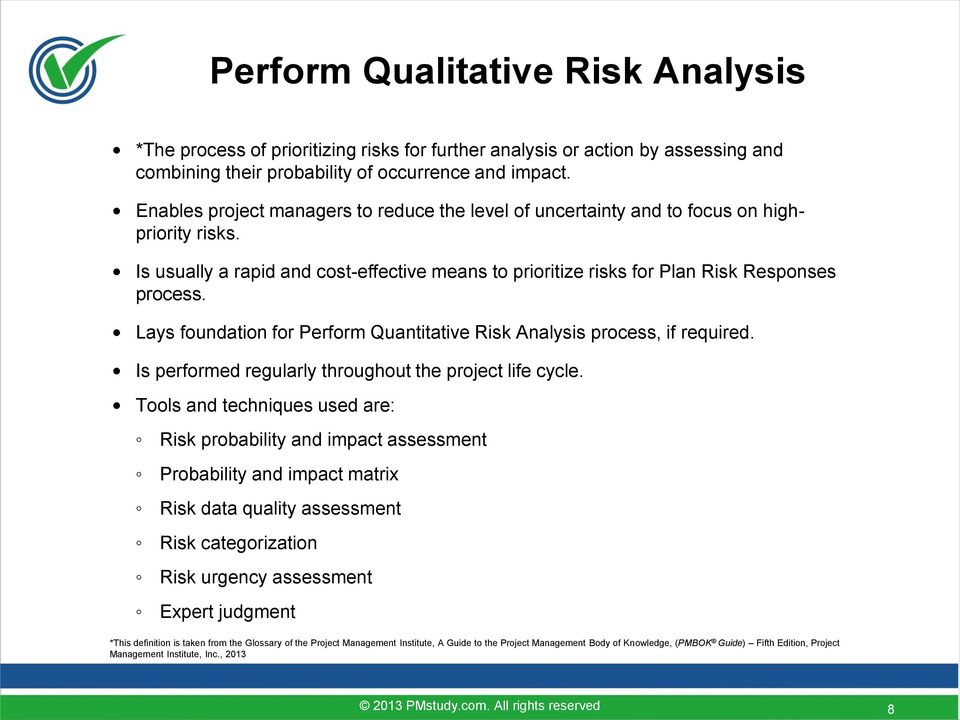 Is usually a rapid and cost-effective means to prioritize risks for Plan Risk Responses process. Lays foundation for Perform Quantitative Risk Analysis process, if required.