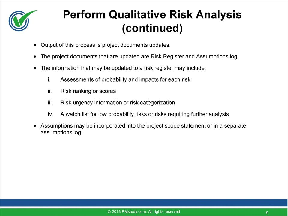 The information that may be updated to a risk register may include: i. Assessments of probability and impacts for each risk ii. iii. iv.