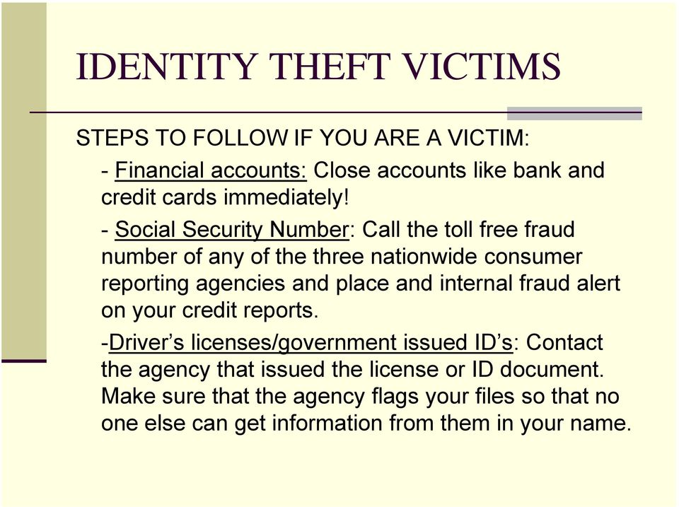 - Social Security Number: Call the toll free fraud number of any of the three nationwide consumer reporting agencies and place and