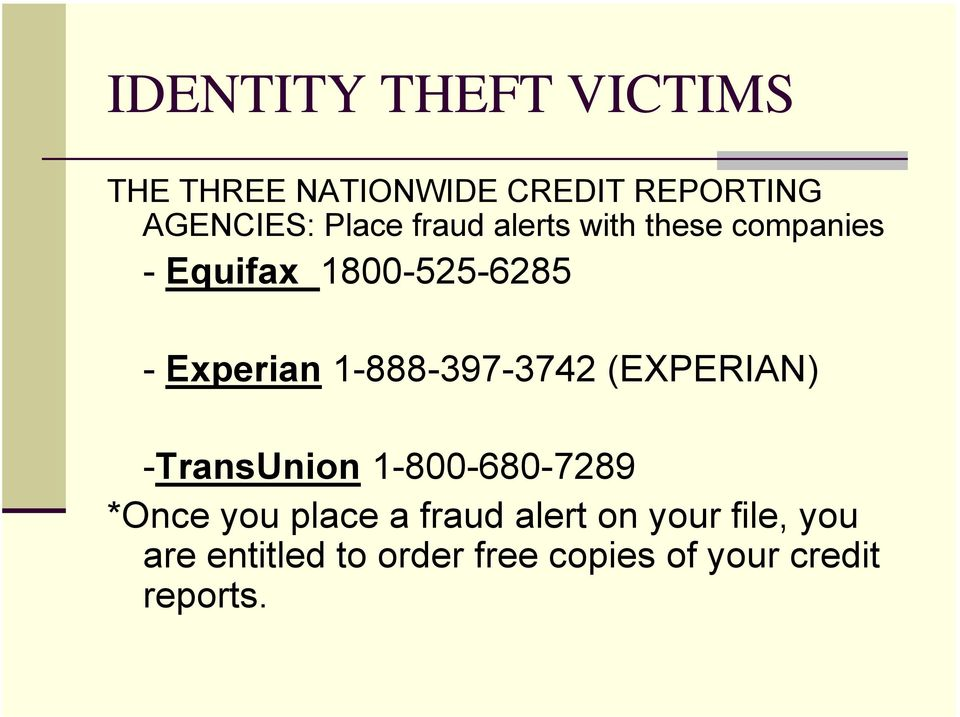 1-888-397-3742 (EXPERIAN) -TransUnion 1-800-680-7289 *Once you place a