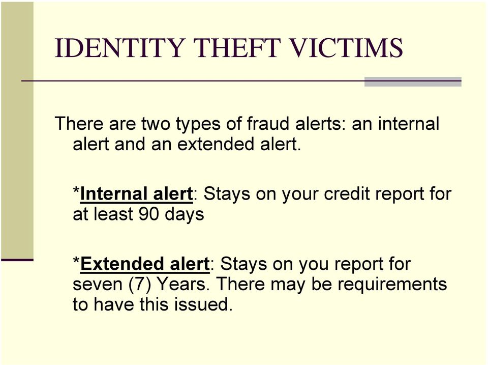 *Internal alert: Stays on your credit report for at least 90 days
