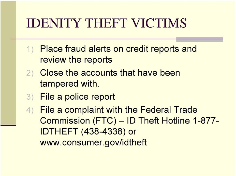 3) File a police report 4) File a complaint with the Federal Trade