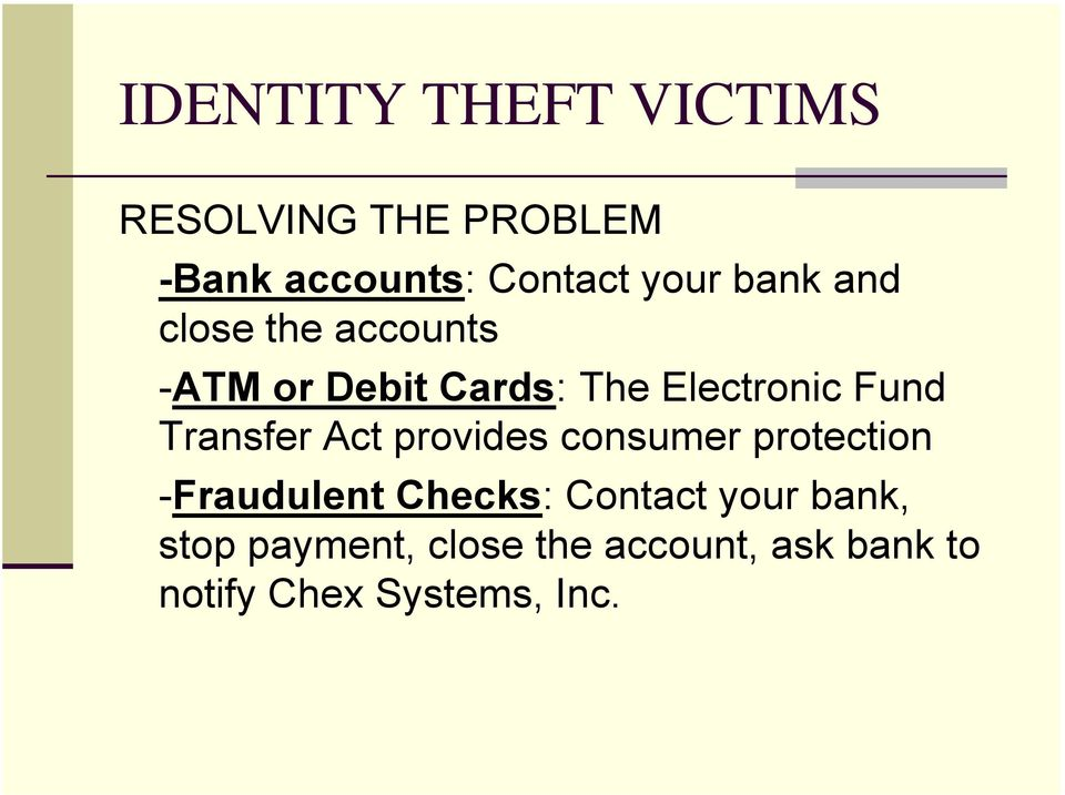 Transfer Act provides consumer protection -Fraudulent Checks: Contact