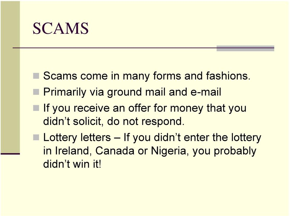money that you didn t solicit, do not respond.