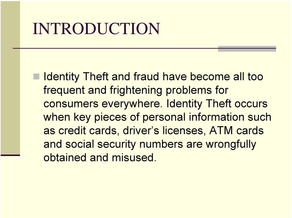 Identity Theft occurs when key pieces of personal information such as