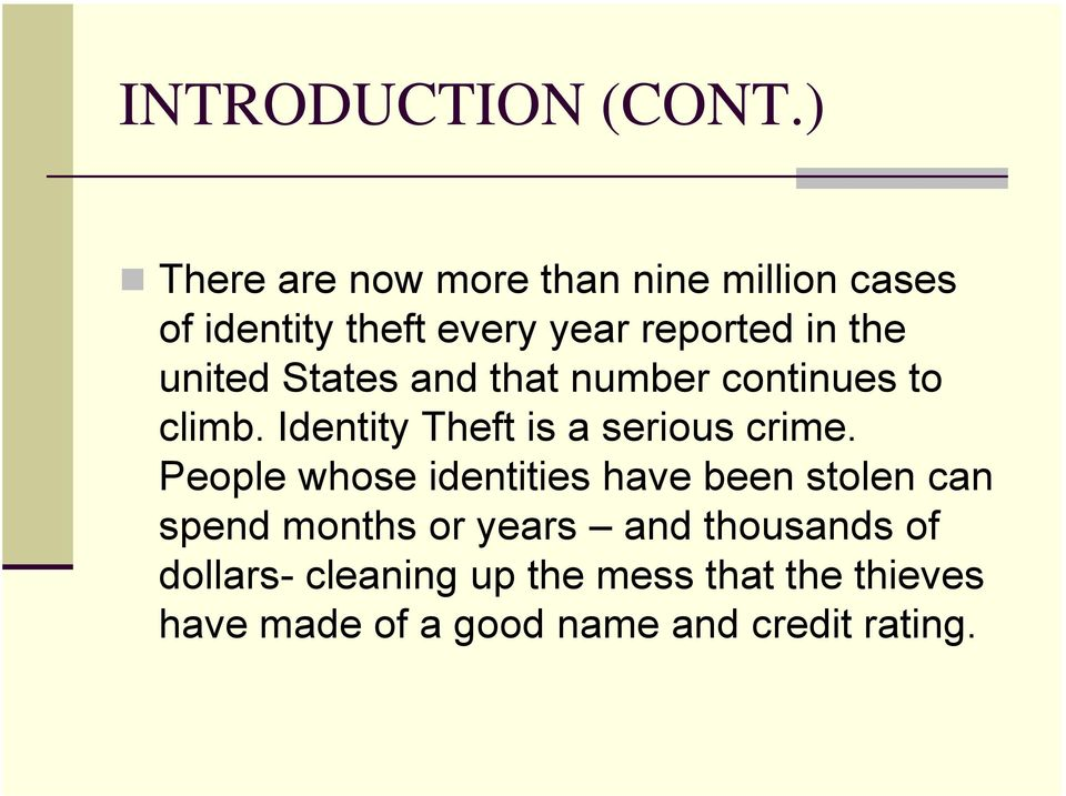 united States and that number continues to climb. Identity Theft is a serious crime.