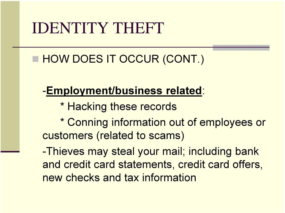 information out of employees or customers (related to scams) -Thieves
