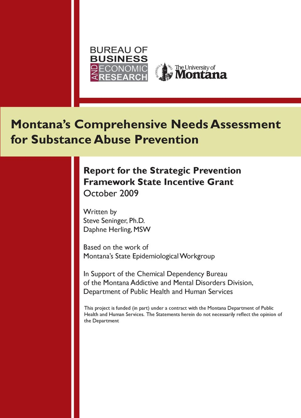 Daphne Herling, MSW Based on the work of Montana s State Epidemiological Workgroup In Support of the Chemical Dependency Bureau of the Montana Addictive