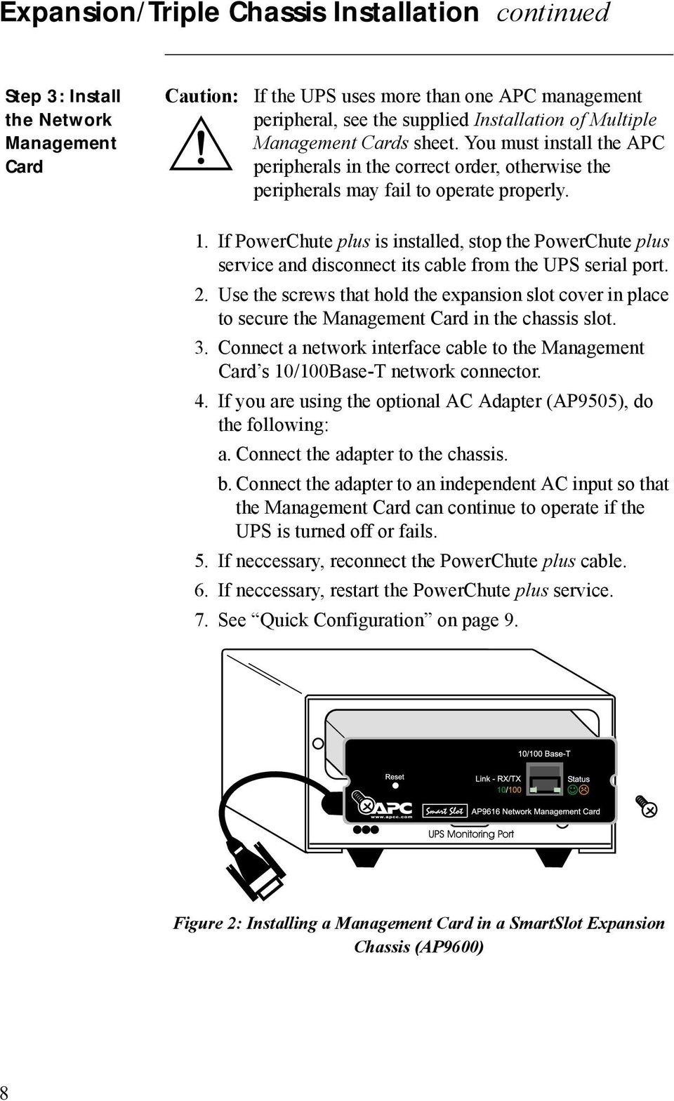 If PowerChute plus is installed, stop the PowerChute plus service and disconnect its cable from the UPS serial port. 2.