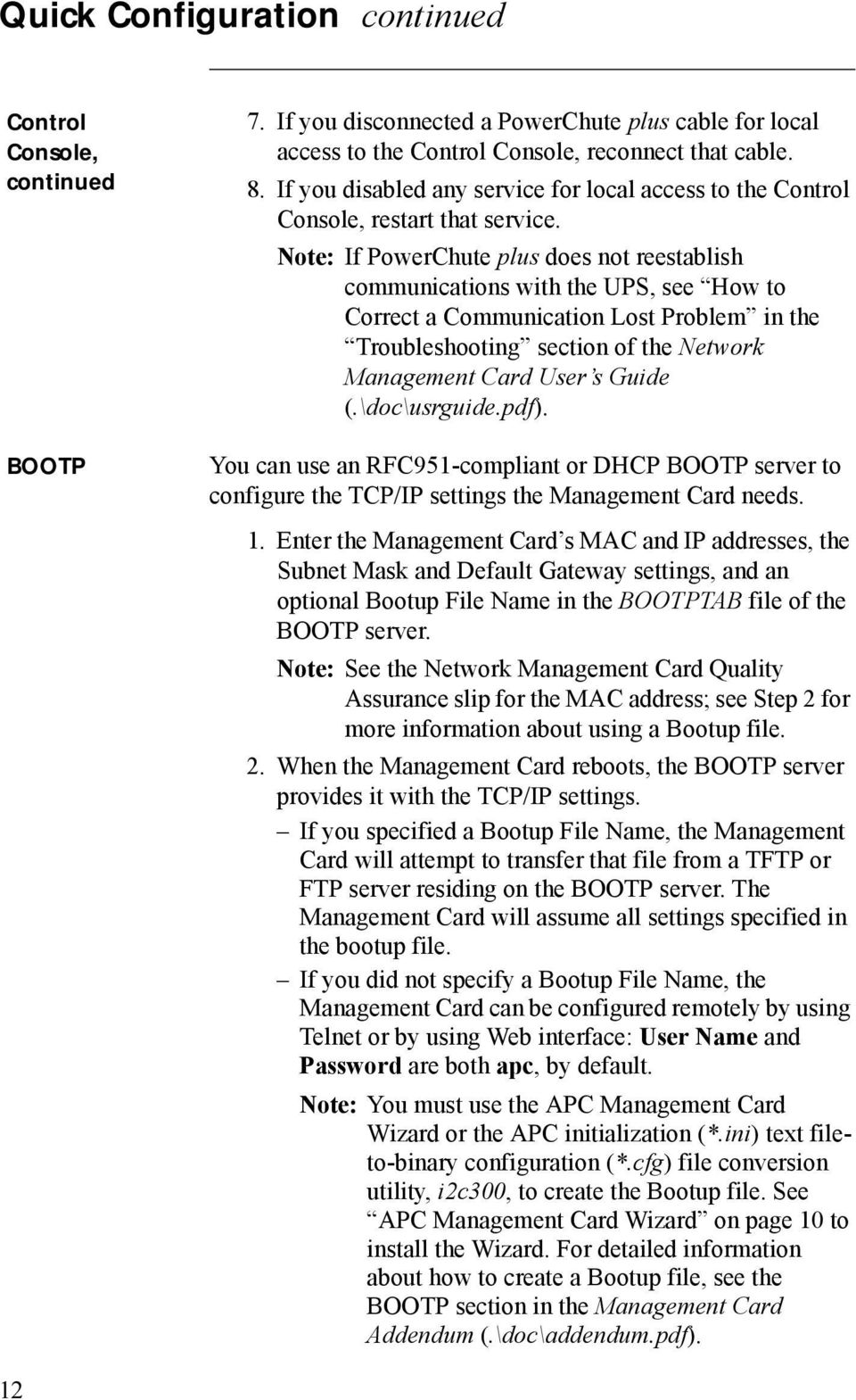 Note: If PowerChute plus does not reestablish communications with the UPS, see How to Correct a Communication Lost Problem in the Troubleshooting section of the Network Management Card User s Guide (.