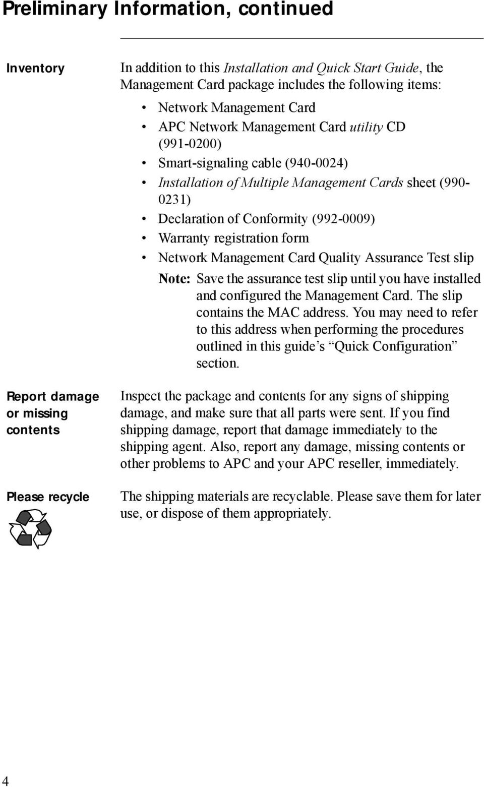 Conformity (992-0009) Warranty registration form Network Management Card Quality Assurance Test slip Note: Save the assurance test slip until you have installed and configured the Management Card.