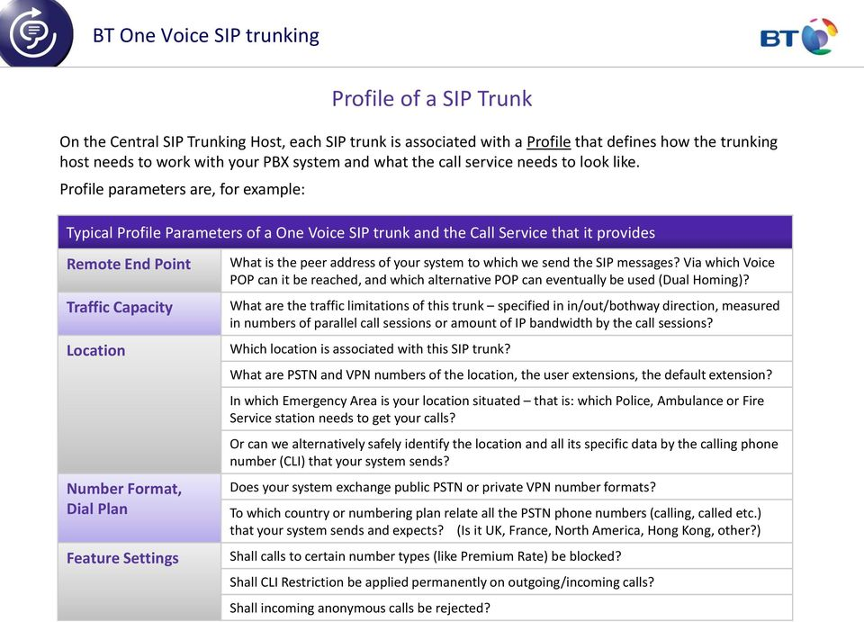 Profile parameters are, for example: Typical Profile Parameters of a One Voice SIP trunk and the Call Service that it provides Remote End Point Traffic Capacity Location Number Format, Dial Plan