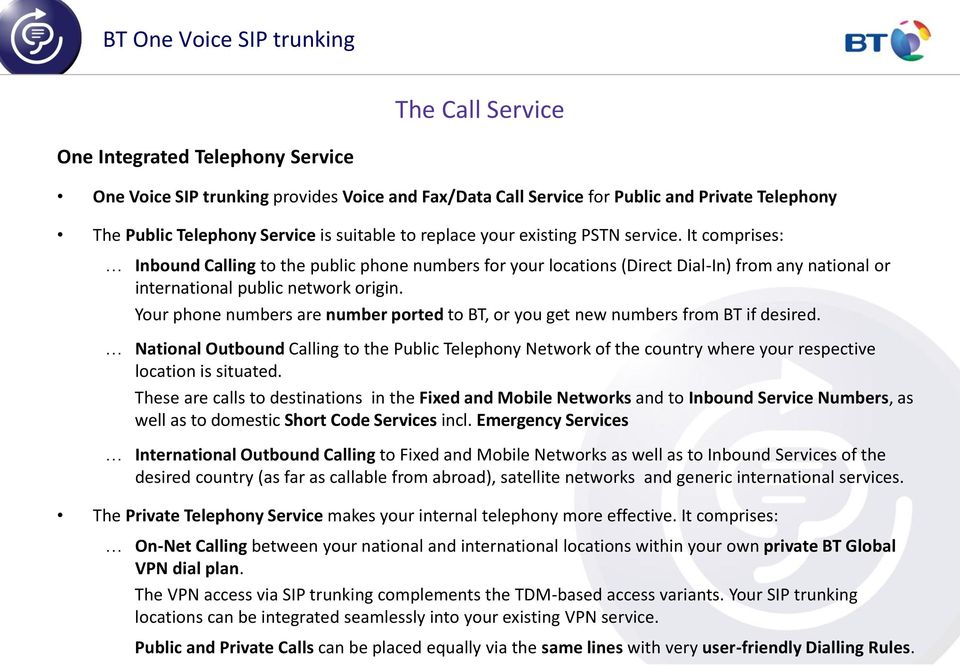 Your phone numbers are number ported to BT, or you get new numbers from BT if desired.