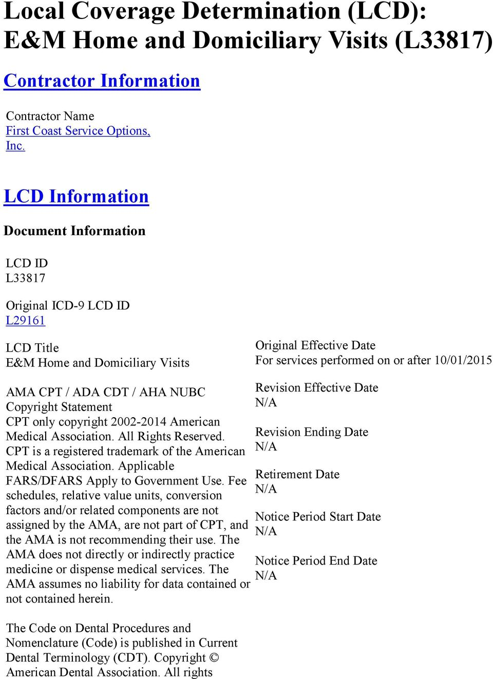 / ADA CDT / AHA NUBC Copyright Statement CPT only copyright 2002-2014 American Medical Association. All Rights Reserved. CPT is a registered trademark of the American Medical Association.