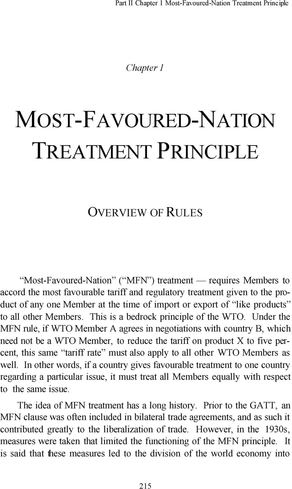 Under the MFN rule, if WTO Member A agrees in negotiations with country B, which need not be a WTO Member, to reduce the tariff on product X to five percent, this same tariff rate must also apply to