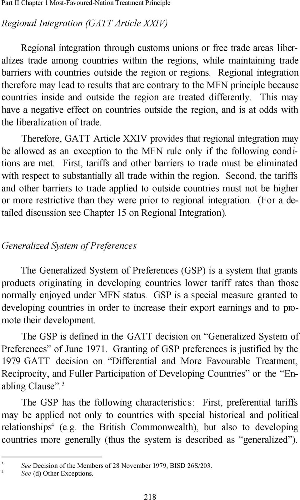 Regional integration therefore may lead to results that are contrary to the MFN principle because countries inside and outside the region are treated differently.