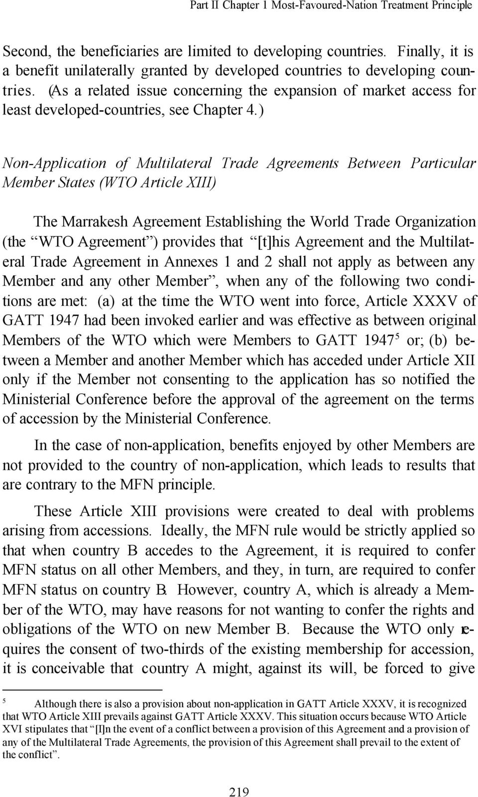 ) Non-Application of Multilateral Trade Agreements Between Particular Member States (WTO Article XIII) The Marrakesh Agreement Establishing the World Trade Organization (the WTO Agreement ) provides