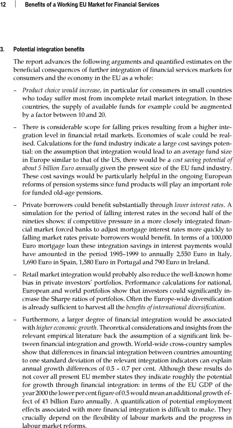 and the economy in the EU as a whole: Product choice would increase, in particular for consumers in small countries who today suffer most from incomplete retail market integration.