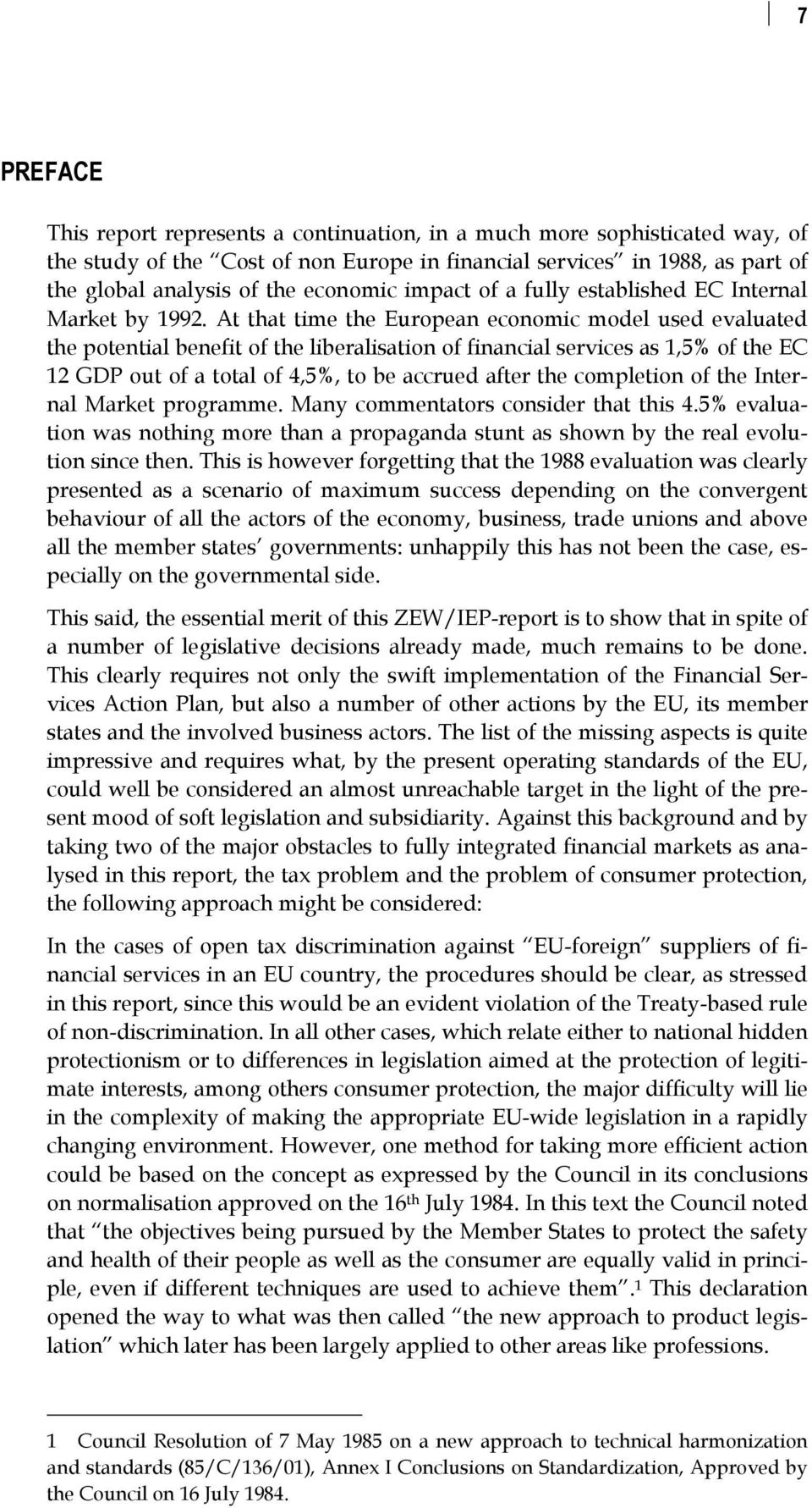 At that time the European economic model used evaluated the potential benefit of the liberalisation of financial services as 1,5% of the EC 12 GDP out of a total of 4,5%, to be accrued after the