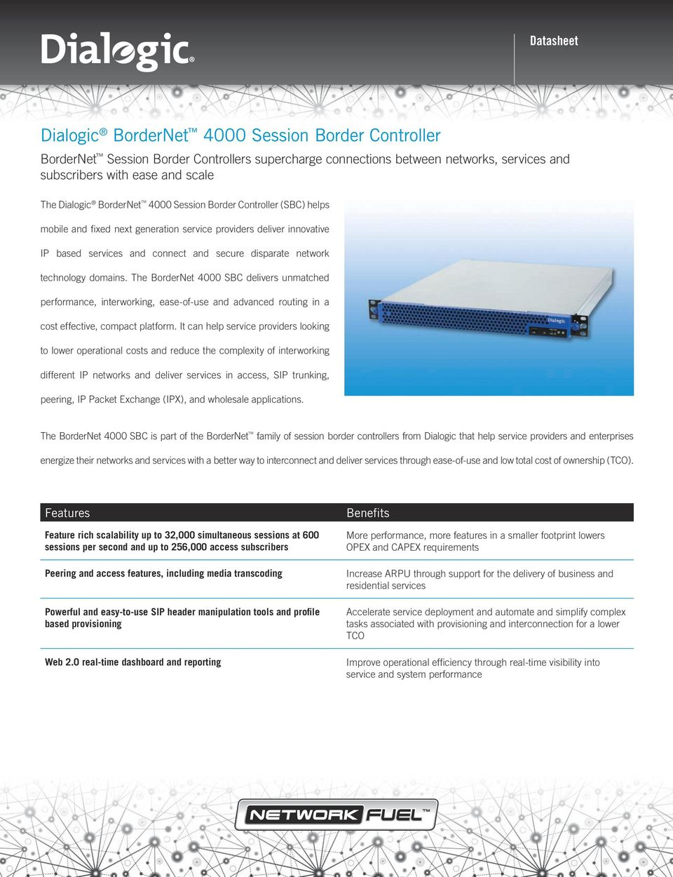 The BorderNet 4000 SBC delivers unmatched performance, interworking, ease-of-use and advanced routing in a cost effective, compact platform.
