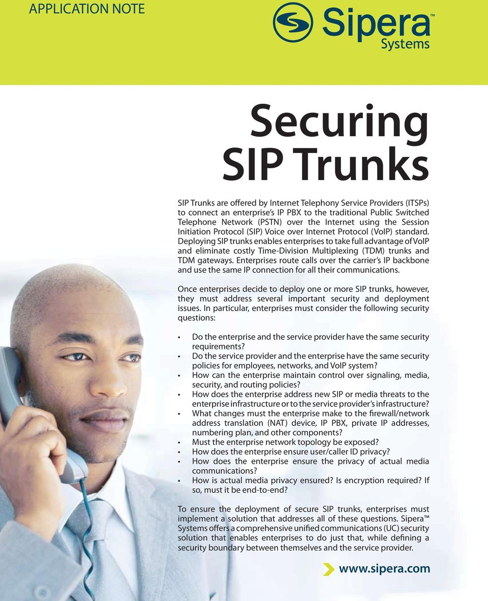 Deploying SIP trunks enables enterprises to take full advantage of VoIP and eliminate costly Time-Division Multiplexing (TDM) trunks and TDM gateways.