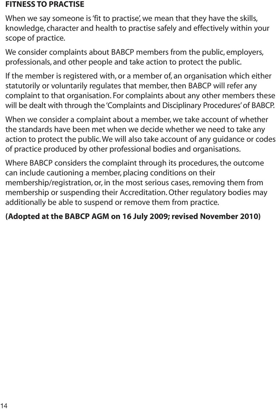 If the member is registered with, or a member of, an organisation which either statutorily or voluntarily regulates that member, then BABCP will refer any complaint to that organisation.