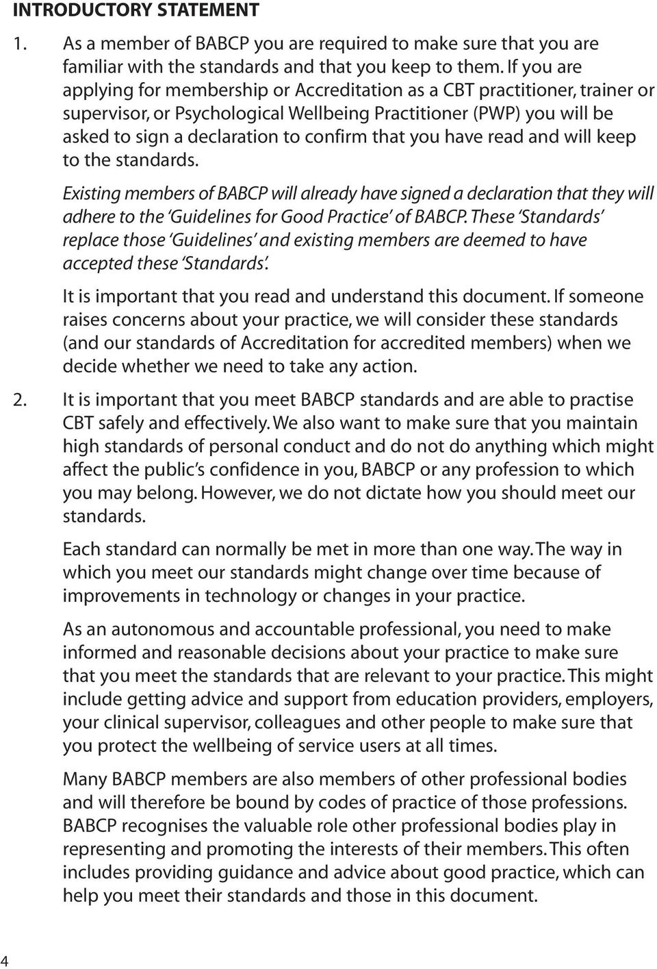 you have read and will keep to the standards. Existing members of BABCP will already have signed a declaration that they will adhere to the Guidelines for Good Practice of BABCP.