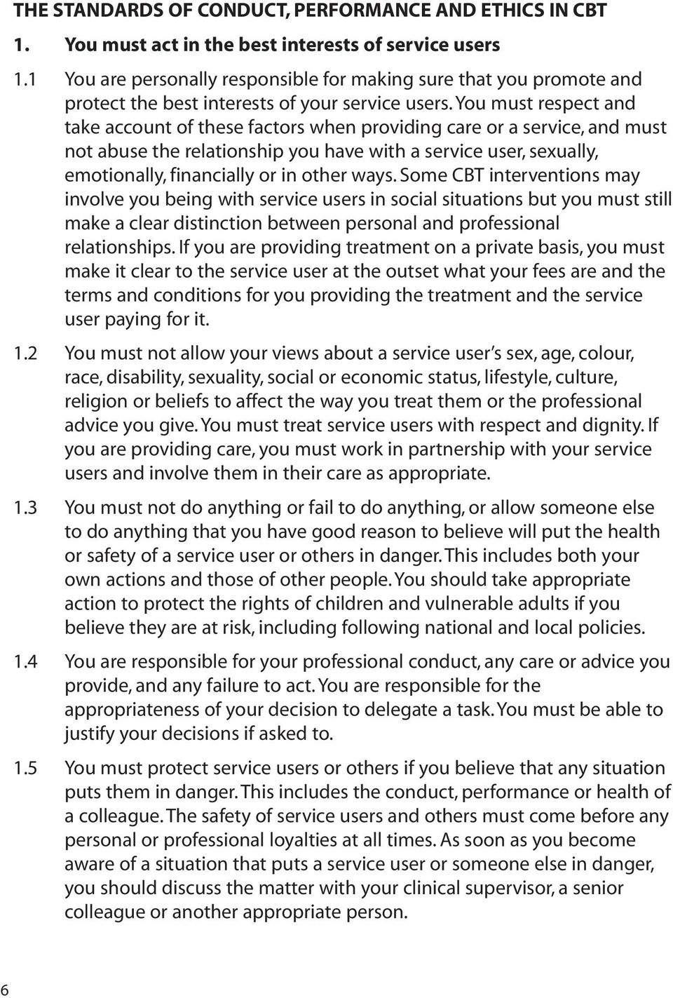 You must respect and take account of these factors when providing care or a service, and must not abuse the relationship you have with a service user, sexually, emotionally, financially or in other