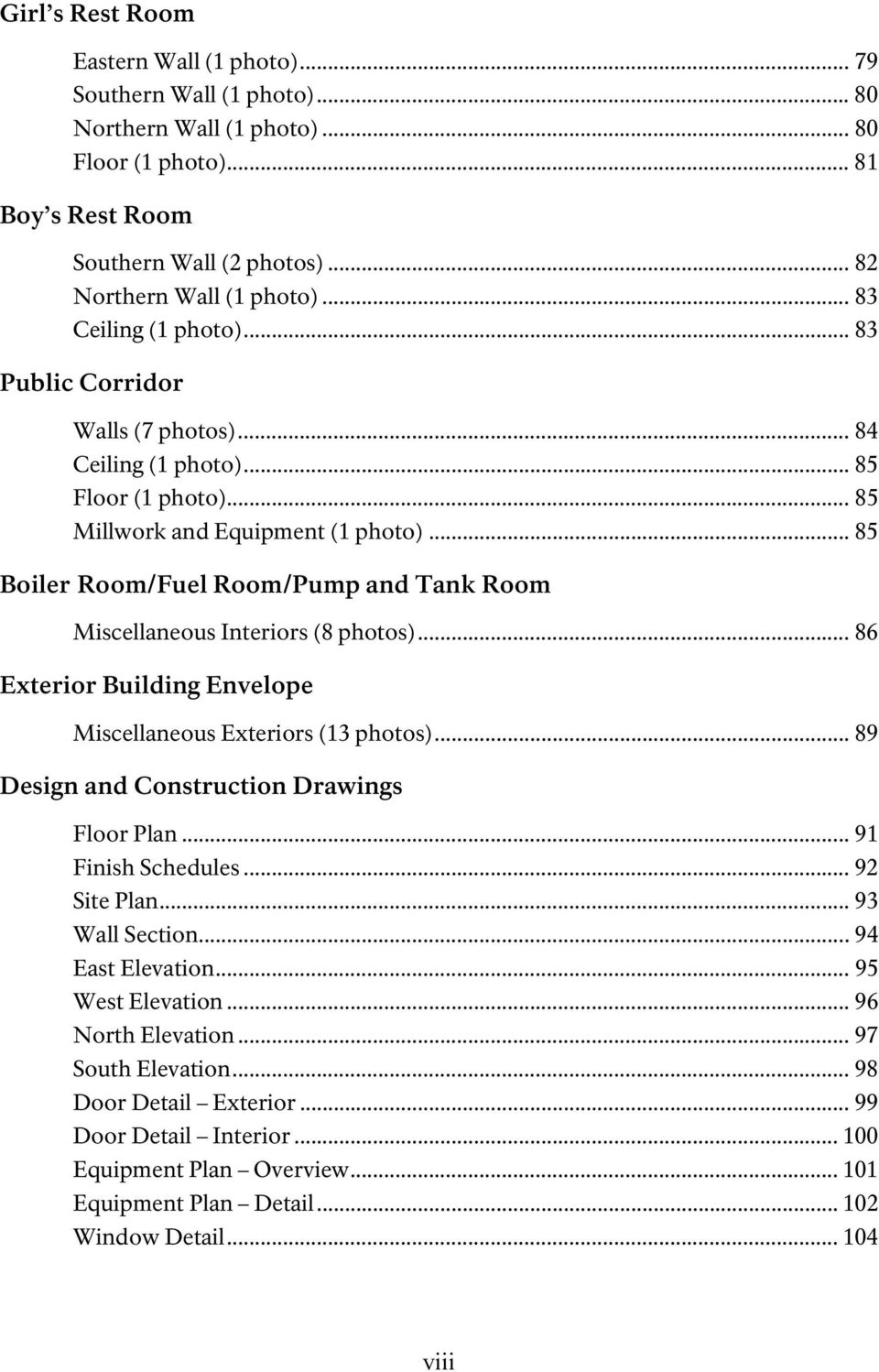 .. 85 Boiler Room/Fuel Room/Pump and Tank Room Miscellaneous Interiors (8 photos)... 86 Exterior Building Envelope Miscellaneous Exteriors (13 photos)... 89 Design and Construction Drawings Floor Plan.