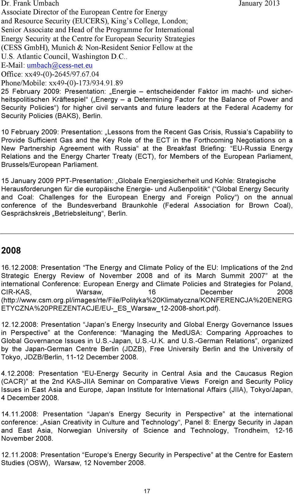 10 February 2009: Presentation: Lessons from the Recent Gas Crisis, Russia s Capability to Provide Sufficient Gas and the Key Role of the ECT in the Forthcoming Negotiations on a New Partnership