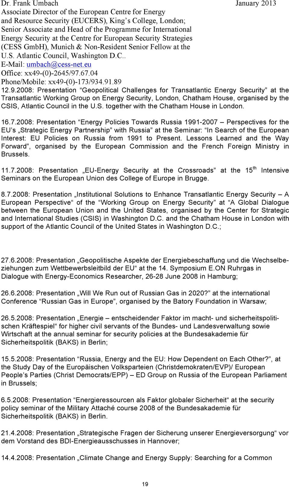 2008: Presentation Energy Policies Towards Russia 1991-2007 Perspectives for the EU s Strategic Energy Partnership with Russia at the Seminar: In Search of the European Interest: EU Policies on