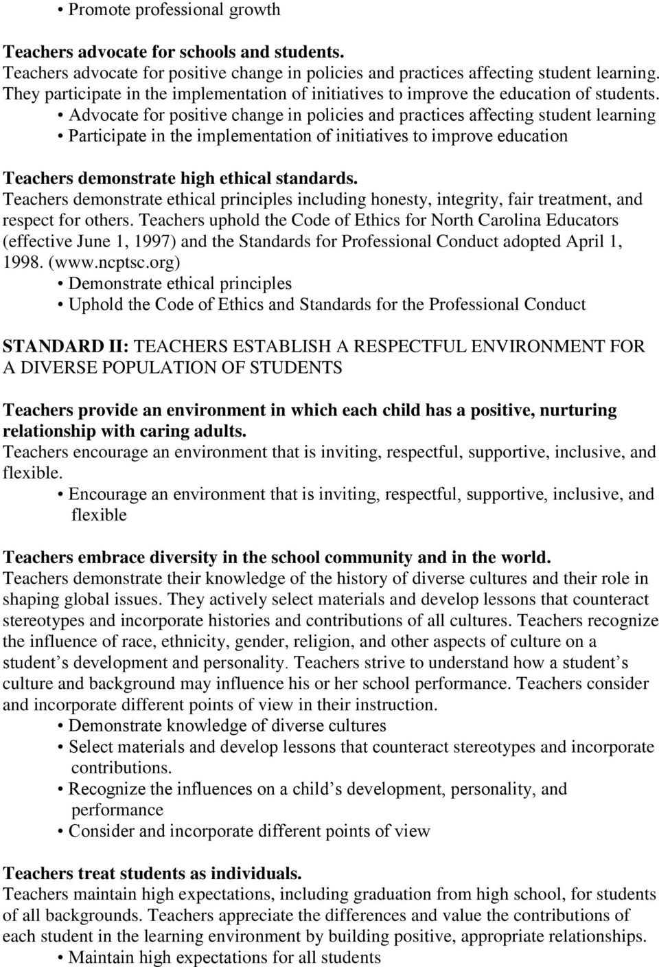 Advocate for positive change in policies and practices affecting student learning Participate in the implementation of initiatives to improve education Teachers demonstrate high ethical standards.