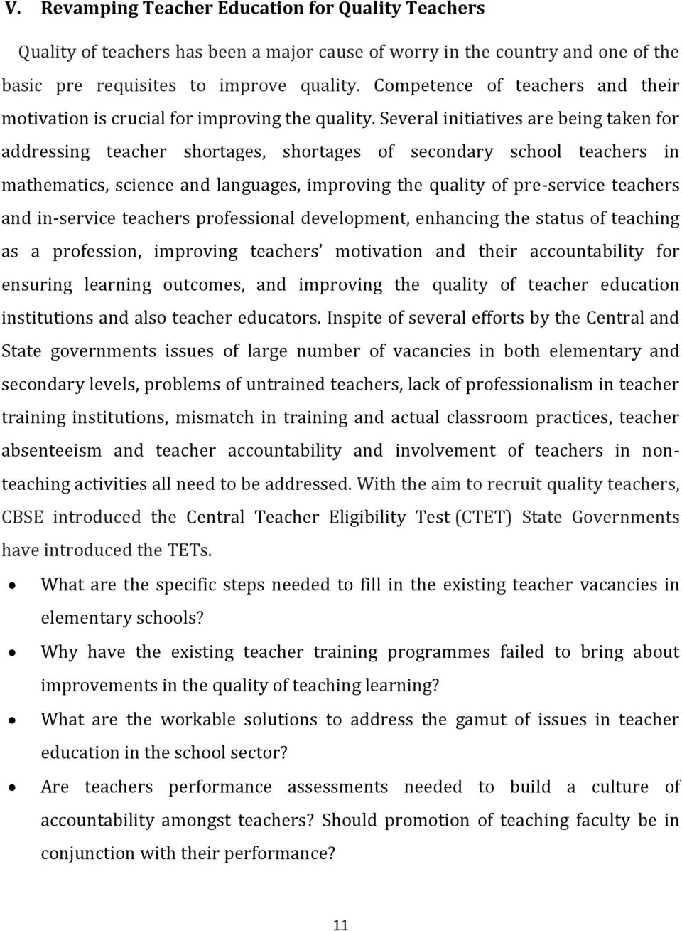Several initiatives are being taken for addressing teacher shortages, shortages of secondary school teachers in mathematics, science and languages, improving the quality of pre-service teachers and