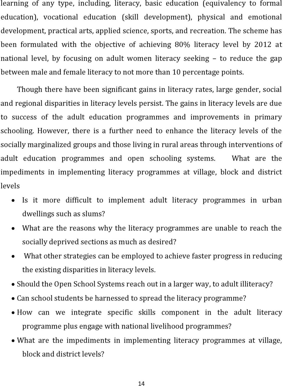 The scheme has been formulated with the objective of achieving 80% literacy level by 2012 at national level, by focusing on adult women literacy seeking to reduce the gap between male and female
