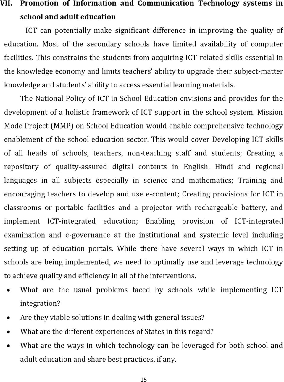 This constrains the students from acquiring ICT-related skills essential in the knowledge economy and limits teachers ability to upgrade their subject-matter knowledge and students ability to access